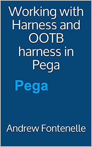 Working with Harness and OOTB harness in Pega (English Edition)