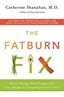 The Fatburn Fix: Boost Energy, End Hunger, and Lose Weight by Using Body Fat for Fuel Front Cover