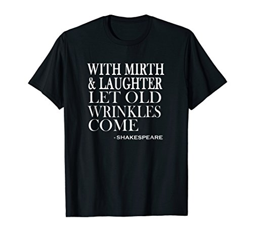 With Mirth & Laughter Old Wrinkles Shakespeare Funny T-shirt