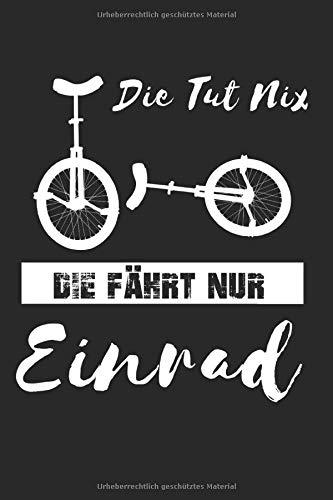 Die Tut Nix Die fährt nur Einrad - Einradfahren Geschenk Notizbuch: DIN A5 schönes Notizheft | 120 Seiten Punkteraster, Notizbuch für all Anlässe | Geschenkidee Freunde