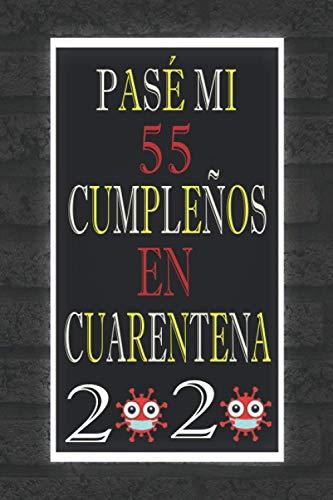 Pasé Mi 55 Cumpleaños En Cuarentena 2020: Regalos de cumpleaños confinamiento 55 años para mujeres y hombres, cuaderno forrado, cuaderno de cumpleaños ... novio, novia Feliz 55 cumpleaños, Regalo expr