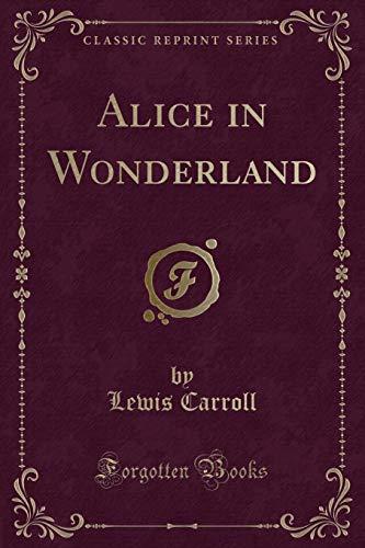 Alice in Wonderland (Classic Reprint) [Lingua inglese]
