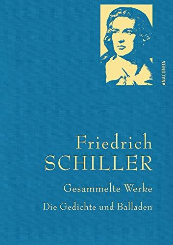 Friedrich Schiller - Gesammelte Werke: Die Gedichte und Balladen (Anaconda Gesammelte Werke, Band 27)