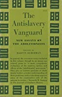 The Antislavery Vanguard: New Essays on the Abolitionists 0691005524 Book Cover