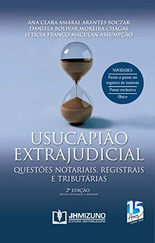 Usucapião Extrajudicial 2ª edição: Questões Notariais, Registrais e Tributárias
