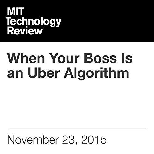 When Your Boss Is an Uber Algorithm                   By:                                                                                                                                 Tom Simonite                               Narrated by:                                                                                                                                 Elizabeth Wells                      Length: 6 mins     Not rated yet     Overall 0.0