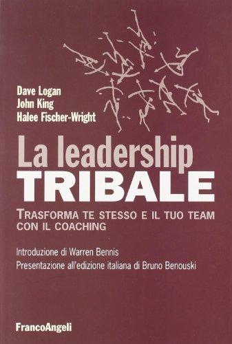 La leadership tribale. Trasforma te stesso e il tuo team con il coaching
