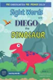 Pre Kindergarten Pre-Primer Sight Words with Diego the Dinosaur: Learn to Read with 40 Must Know Pre-K Dolch Sight Words (Learn to Read with Sight Words and Diego the Dinosaur)