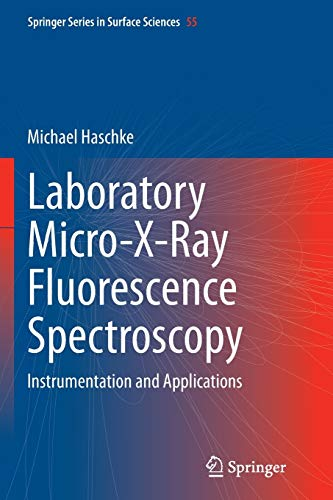 Laboratory Micro-X-Ray Fluorescence Spectroscopy: Instrumentation and Applications (Springer Series in Surface Sciences, Band 55)
