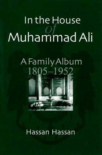 In the House of Muhammad Ali: A Family Album, 1805-1952 by Hassan...