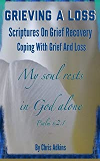 Grieving A Loss: Scriptures On Grief Recovery And Coping With Grief And Loss