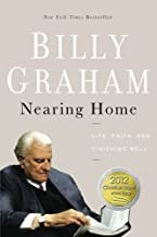 Nearing Home: Life, Faith, and Finishing Well by Billy Graham (2013-05-06)