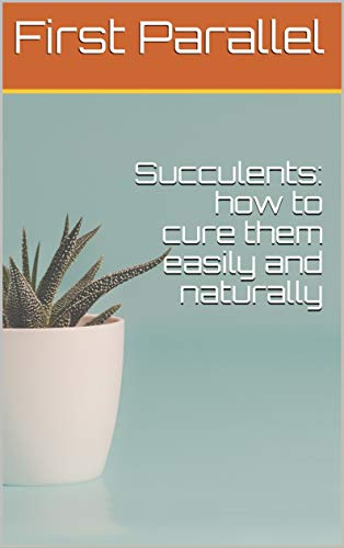 Succulents: how to cure them easily and naturally by [First Parallel]