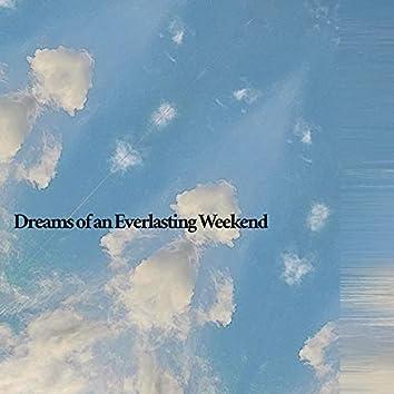 Dreams of an Everlasting Weekend