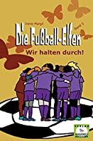 Die Fussball-Elfen, Band 3 - Wir halten durch!