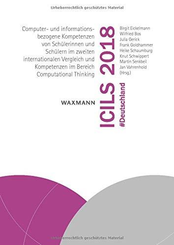 ICILS 2018 #Deutschland: Computer- und informationsbezogene Kompetenzen von Schülerinnen und Schülern im zweiten internationalen Vergleich und Kompetenzen im Bereich Computational Thinking
