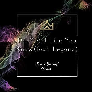 Don't Act Like You Know (feat. Legend)