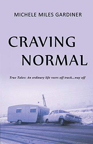 Craving Normal: True Tales: An Ordinary Life Veers Off Track...Way Off