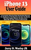 iPhone 13 User Guide: A Complete Step By Step Illustrated Manual For Beginners And Seniors On How To Master The New Apple iPhone 13 Like A Pro. With iOS 15 Tips, Tricks & Shortcuts (English Edition)