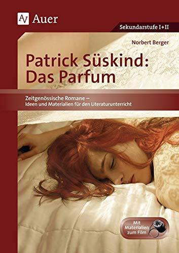 Patrick Süskind: Das Parfum. Zeitgenössische Romane - Ideen und Materialien für den Literaturunterricht I + II (5. bis 13. Klasse): Unterrichtshilfe ... für die Sekundarstufe II (5. bis 13. Klasse)