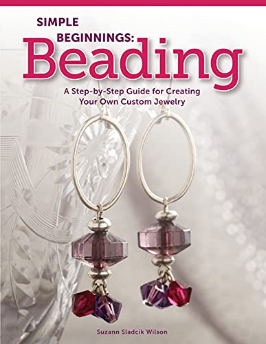 Simple Beginnings: Beading: A Step-by-Step Guide for Creating Your Own Custom...