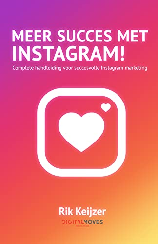Meer succes met Instagram!: De complete handleiding voor impactvolle Instagram marketing (Dutch Edition)