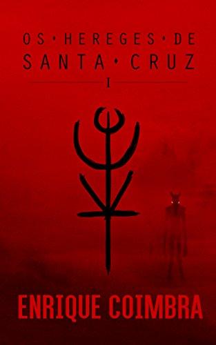 Os Hereges de Santa Cruz: Volume 1