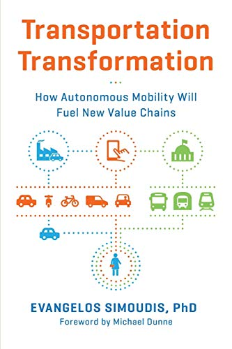 Compare Textbook Prices for Transportation Transformation: How Autonomous Mobility Will Fuel New Value Chains First Edition ISBN 9780998067728 by Evangelos Simoudis,Josh Bernoff