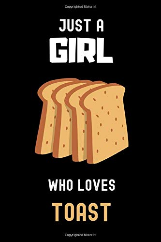 Just a Girl Who Loves Toast Journal Notebook: Funny Accessories for Toast Lovers - Toast Gifts for Women, Girls and Kids,  Cute Toast Notebook. Blank ... Diary, - Journal - 110 Blank Lined Pages