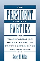 The President and the Parties: The Transformation of the American Party System Since the New Deal