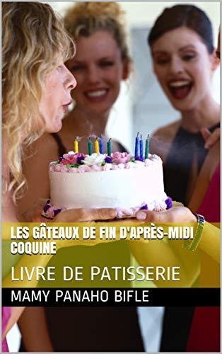 LES GÂTEAUX DE FIN D'APRÈS-MIDI COQUINE: LIVRE DE PATISSERIE (French Edition)