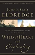 Wild at Heart and Captivating : Two Groundbreaking Books in One Volume