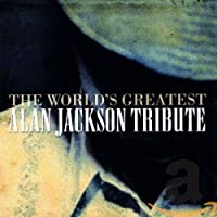 World's Greatest Alan Jackson Tribute