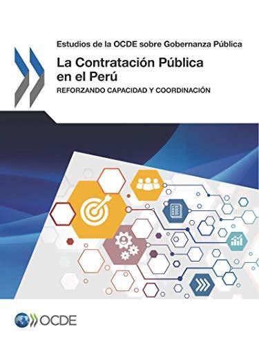 Estudios de la OCDE sobre Gobernanza Pública La Contratación Pública en el Perú: Reforzando Capacidad y Coordinación: Volume 2017 (Estudios De La Ocde ... Pública / Oecd Studies on Public Governance)