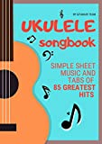 UKULELE SONGBOOK: Simple Sheet Music and Tabs of 85 Greatest Hits (English Edition)