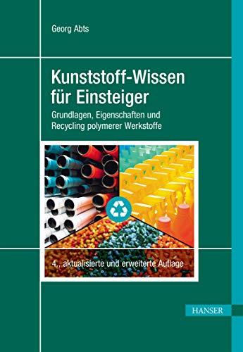 Kunststoff-Wissen für Einsteiger: Grundlagen, Eigenschaften und Recycling polymerer Werkstoffe
