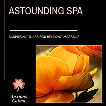 Astounding Spa - Surprising Tunes For Relaxing Massage