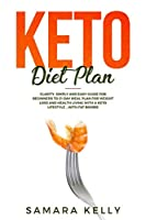 Keto Diet Plan: Clarity, Simply and Easy Guide for Beginners to 21-Day Meal Plan for Weight Loss and Health Living with a Keto Lifestyle ...with Fat Bombs!