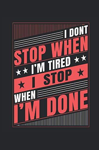 I Don't Stop When I'm Tired I Stop When I'm Done: Hombre de negocios motivación trabajo negocio éxito regalos portátil alineado (formato A5, 15. 24 x 22. 86 cm, 120 páginas)