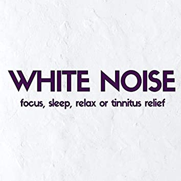 White Noise: Focus, Sleep, Relax or Tinnitus Relief