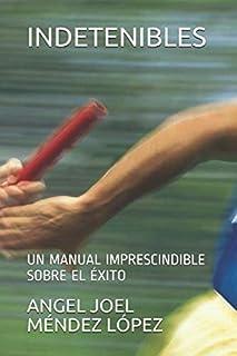INDETENIBLES: UN MANUAL IMPRESCINDIBLE SOBRE EL ÉXITO