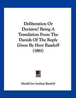 Deliberation Or Decision? Being A Translation From The Danish Of The Reply Given By Herr Raasloff (1861)