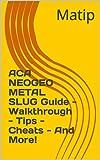 ACA NEOGEO METAL SLUG Guide - Walkthrough - Tips - Cheats - And More! (English Edition)