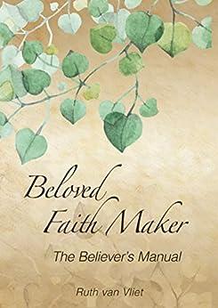 Beloved Faith Maker: The Believer's Manual by [Ruth van Vliet]