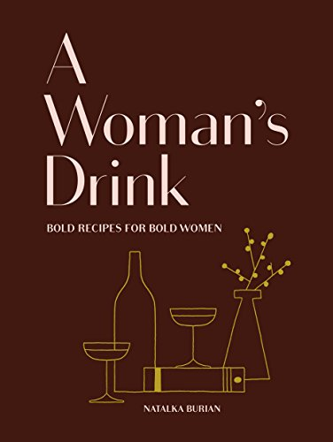 A Woman's Drink: Bold Recipes for Bold Women (Cocktail Recipe Book, Books for Women, Mixology Book)