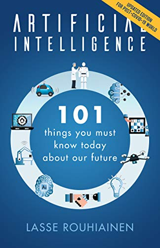 Artificial Intelligence: 101 Things You Must Know Today About Our Future - Updated Edition for Post-Covid-19 World