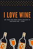 I love wine: Un diario per catalogare e recensire i vini