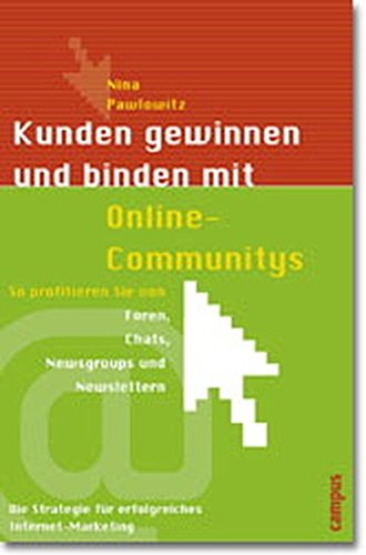 Kunden gewinnen und binden mit Online-Communitys: So profitieren Sie von Foren, Chats, Newsgroups und Newslettern