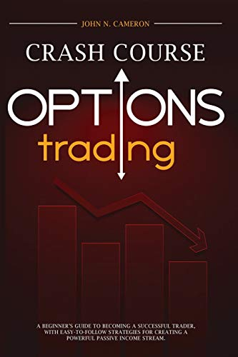 41pyWvMD00L - Options Trading Crash Course: A Beginner's Guide to Becoming a Successful Trader, with Easy-to-Follow Strategies for Creating a Powerful Passive Income Stream