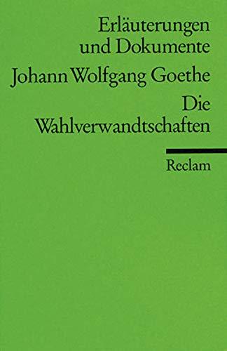 Erläuterungen und Dokumente zu Johann Wolfgang Goethe: Wahlverwandtschaften (Reclams Universal-Bibliothek)